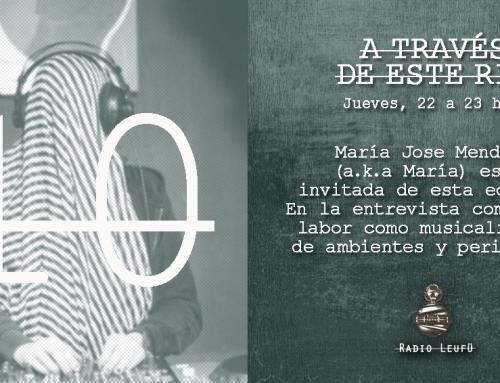 A través de este río #10: María José Mendoza